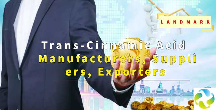 Trans-Cinnamic Acid Manufacturers, Suppliers, Exporters - Wuhan Landmark Industrial Co., Ltd.